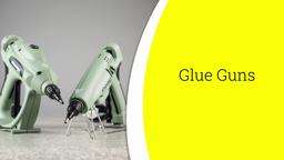 Watch a short video on Glue Guns