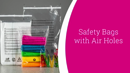 Watch a short video on Safety Bags (with air holes)